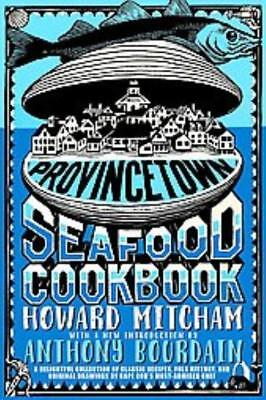 Provincetown Seafood Cookbook   Mitcham  Howard  Bourdain  Anthony  Int    New H