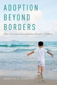 Adoption Beyond Borders: How International Adoption Benefits Children by...