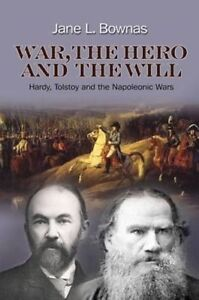 War, the Hero and the Will: Hardy, Tolstoy and the Napoleonic Wars by Jane L....