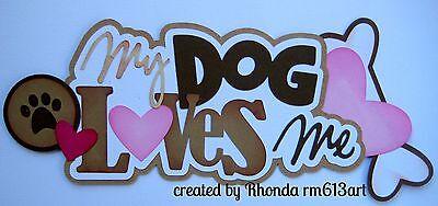 Dog Loves Me girl paper piecing title premade scrapbook page Rhonda rm613art