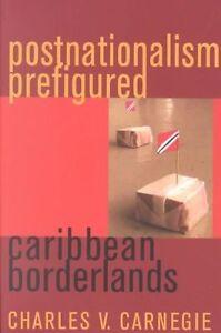 Postnationalism Prefigured: Caribbean Borderlands by Carnegie, Charles V.