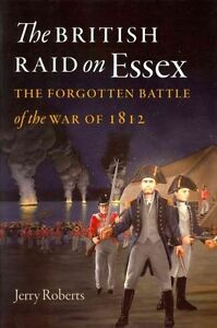 The British Raid on Essex (Driftless Connecticut), Roberts, Jerry, New Book