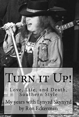 Turn it Up! My years w/ Lynyrd Skynyrd book by Ron Eckerman tour mgr 1976-77 NEW