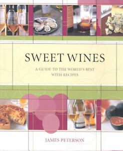 Sweet Wines: A Guide to the World's Best With Recipes-Hardcover