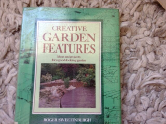 Creative Garden Features: Ideas and Projects for a Good-looking Garden by...