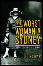 Leigh Straw on Kate Leigh, the Worst Woman in Sydney Sydney City Inner Sydney Preview