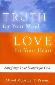 Truth for Your Mind Love for Your Heart Satisfying Your Hunger f by McBride Alfr