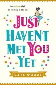 Just Haven't Met You Yet, Cate Woods:  BRAND NEW BOOK