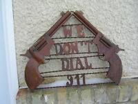 RUSTIC METAL WE DON'T CALL 911 TIN GUN SIGNS $70.00 EACH !!