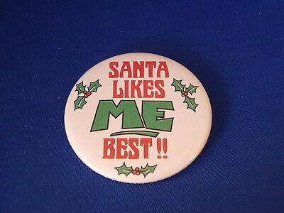 SANTA LIKES ME BEST!! BUTTON Christmas pin pinback 2 1/4