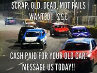 WANTED old scrap cars, mot fails, non runners etc cash paid