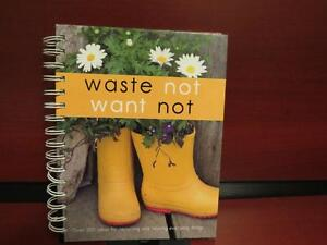 Waste Not Want Not Over 200 Ideas for Recycling and Reusing Ever