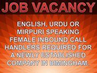 English, Urdu & Mirpuri speaking Females required for inbound call handling.