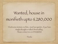 House wanted monifieth , Upto £280,0000
