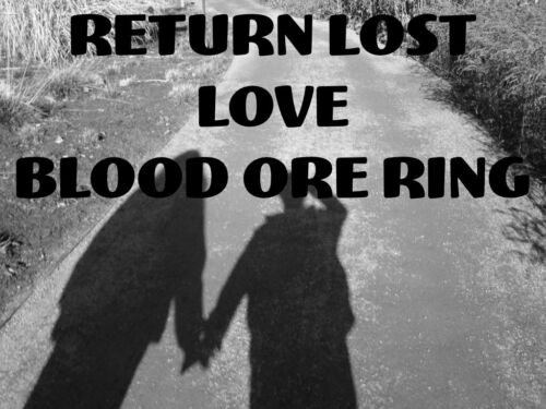 Return Lost Love Blood ore Ring Heal Relationship Stop Divorce Passion Commit