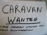 CHEAP CARAVAN WANTED up tp £500