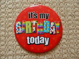 it's my BIRTHDAY today Large birthday Badge and / or Table Top / Desktop Decoration