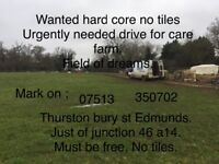 Wanted hard core 300 tons for care farm