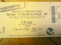 Black grape: it's great when you're straight:Tour.O2 ABC. 2 tickets.£30each.