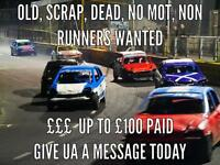 WANTED scrap cars, mot fails, runners and non runners.. Cash paid!!