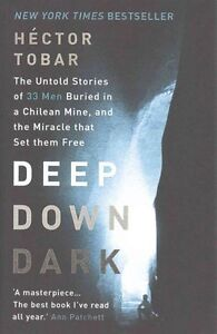 New, Deep Down Dark: The Untold Stories of 33 Men Buried in a Chilean Mine, and
