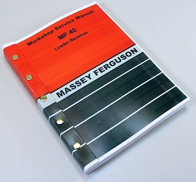 Massey Ferguson Backhoe - MASSEY FERGUSON MF 40 TRACTOR LOADER BACKHOE SERVICE REPAIR WORKSHOP MANUAL MF40