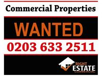 Commercial Properties Wanted !