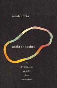 Night Thoughts: 70 Dream Poems and Notes from an Analysis by Sarah Arvio...