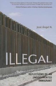 Illegal: Reflections of an Undocumented Immigrant (Latinos in Chicago and the Mi