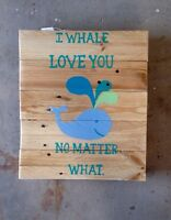 """Reclaimed wood signs - """"whale love you no matter what"""""""