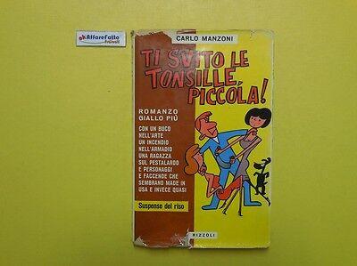 J 4446 LIBRO TI SVITO LE TONSILLE PICCOLA DI CARLO MANZONI 1A ED DEL 1962