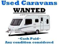 USED CARAVANS WANTED - CASH PAID - INSTANT COLLECTION - 07999666223
