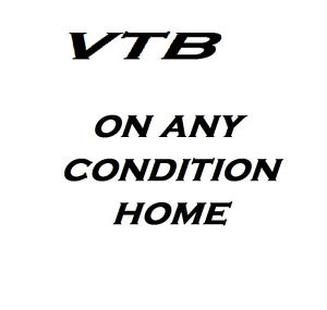 Have a VTB Avail??  Any condition homes  considered
