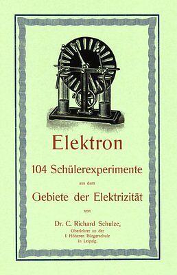 Elektron - 104 Schüler-Experimente mit Elektrizität Influenzmaschine Reprint
