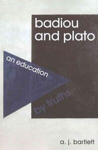 Badiou and Plato: An Education by Truths by A. J. Bartlett (Paperback, 2015)