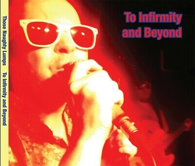 Naughty Lumps CDs: NOT QUITE TEN & TO INFIRMITY AND BEYOND Just £8 the pair