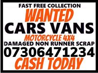 CAR VAN WANTED FOR CASH SELL MY SCRAP COLLECT TODAY ANYTHING CONSIDERED