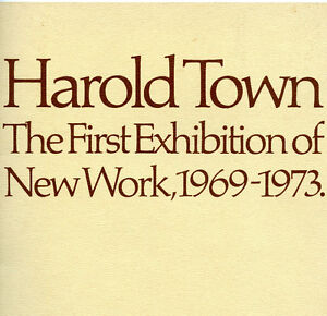 HAROLD TOWN: THE FIRST EXHIBITION OF NEW WORK: 1969-1973 London Ontario image 1