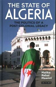 The State of Algeria: The Politics of a Post-Colonial Legacy by Malika Rebai...