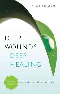 Deep Wounds, Deep Healing: An Introduction to Deep-Level Healing by Charles H...