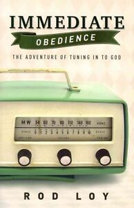 Immediate Obedience: The Adventure of Tuning in to God by Rod Loy (Paperback...