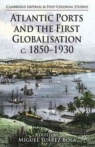 Atlantic Ports and the First Globalisation c. 1850-1930 (Cambridge Imperial and