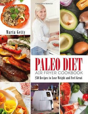 Paleo Diet Air Fryer Cookbook  250 Recipes  By Marta Getty  Paperback  New