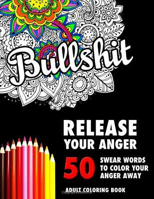 Bullshit  50 Swear Words To Color Your Anger Away  Release Your Anger Paperback