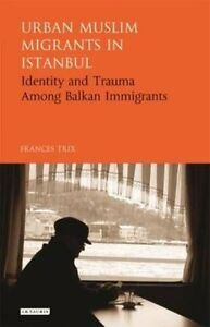 Urban Muslim Migrants in Istanbul: Identity and Trauma Among Balkan...