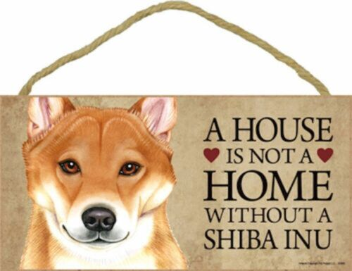 A house is not a home without a Shiba Inu Wood Puppy Dog Sign Plaque Made in USA