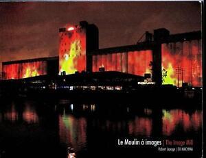 LE MOULIN A IMAGE  ( ROBERT LEPAGE)