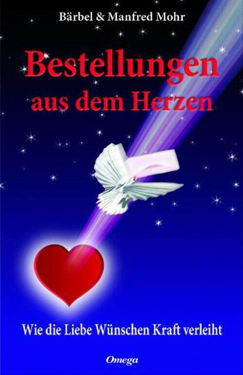 Bestellungen aus dem Herzen: Wie die Liebe Wünschen Kraft verleiht - Bärbel Mohr
