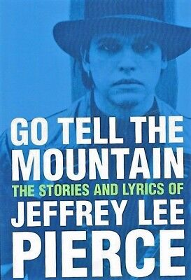 Go Tell The Mountain The Stories And Lyrics Of Jeffrey Lee Pierce   2Nd Edition
