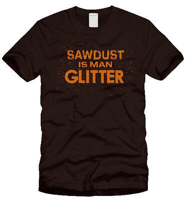 Sawdust Is Man Glitter Funny T Shirt      Wood Working Chainsaw Tree Service